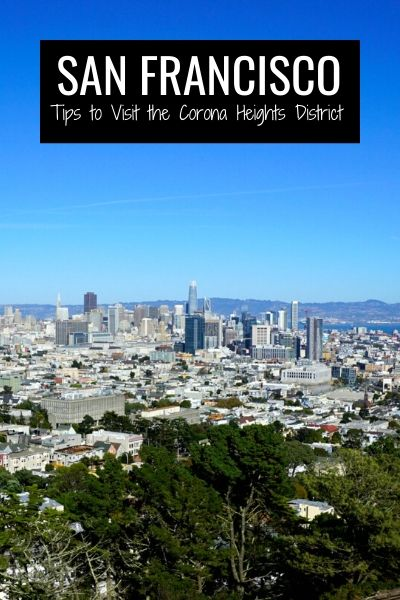 Corona Heights District: Tips to Visit this San Francisco Gem