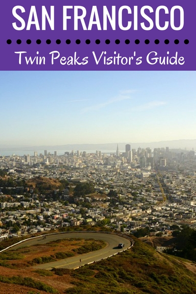 Twin Peaks: A Visitor's Guide for the Best Views of San Francisco